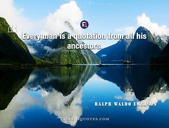 Ralph Waldo Emerson Quote Every man quotation (Friends Quotes) Tags: american ancestors emerson every man poet popularauthor quotation ralphwaldoemerson