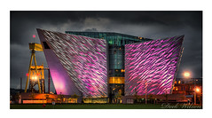Titanic, Belfast (Deek Wilson) Tags: belfast titanic titanicbuilding harlandandwolff nightshoot afterdark night lights titanicquarter northernireland