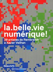 La belle vie numérique (Marc Wathieu) Tags: labellevienumérique 2017 art newmedia book livre cover bibliographie exposition exhibition paris fondationedf catalogue numérique artsnumériques