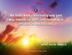 Henry David Thoreau Quote We must walk (Friends Quotes) Tags: american author consciously dark goal henrydavidthoreau leap must only part popularauthor success thoreau walk way we