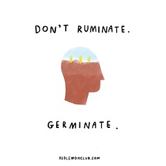 Don't ruminate... ...germinate. (iamalexmathers) Tags: motivation poster art work productivity fear anxiety personalgrowth success selfdevelopment happiness life lifelessons motivate drawing draw breathe overthinking career write inspire make illustration handwrittentext redlemonclub alexmathers quote