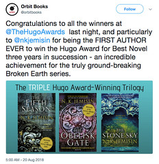 [Tweet from @orbitbooks reads: Congratulations to all the winners at @TheHugoAwards last night, and particularly to @nkjemisin for being the FIRST AUTHOR EVER to win the Hugo Award for Best Novel three years in succession - an incredible achievement for t (medievalpoc) Tags: hugo awards nk jemisin the stone sky best novel sff fantasy fiction books making history broken earth series