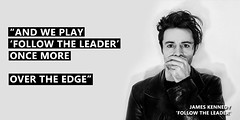 FOLLOW THE LEADER (JamesKennedyQuotes) Tags: inspirational thoughts lyrics jameskennedy life love wisdom quotes politics society kyshera death hope depression protest resistance meme konic singer uk wales