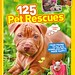 125 Pet Rescues:  from pound to palace, homeless pets made happy!