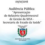 Audiência Pública para apresentação do Relatório Quadrimestral de Gestão da SESA - 2º Quadrimestre de 2018 e Acumulado - Secretaria de Estado da Saúde