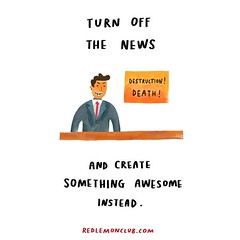 Turn off the news. (iamalexmathers) Tags: motivation poster art fear life makeart work workhard motivate drawing consistency courage purpose career drive enthusiasm focus create creativity productivity inspire make illustration handwrittentext redlemonclub alexmathers quote