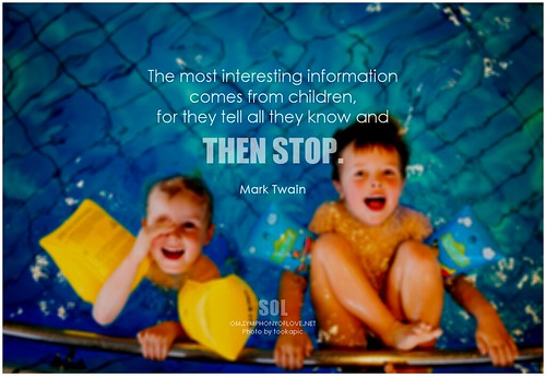 Mark Twain The most interesting information comes from children, for they tell all they know and then stop